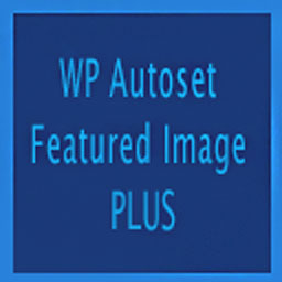 WP Autoset Featured Image – Plugin for WordPress